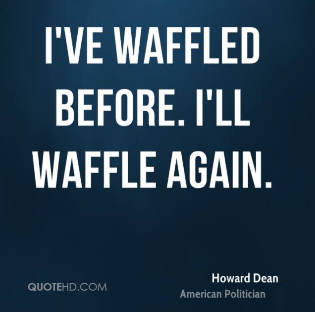 I have waffled before, I will waffle again.