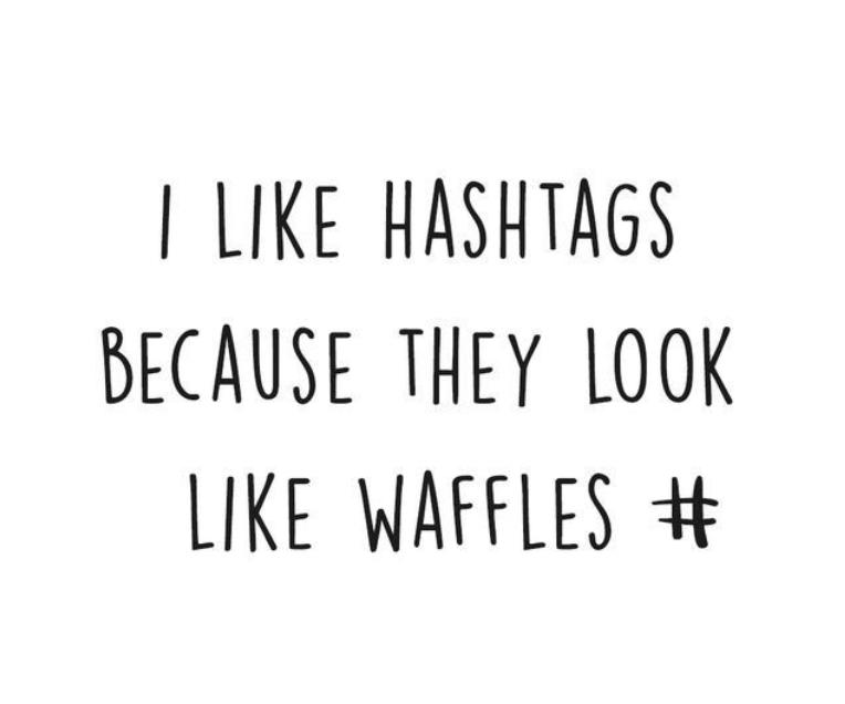 I like hashtags because they look like waffles #