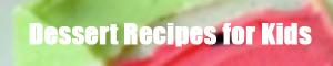 Dessert Recipes for Kids